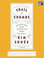 Trail of Crumbs: Hunger, Love, and the Search for Home A Memoir