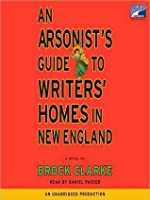 An Arsonist's Guide to Writer's Homes in New England