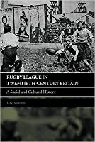 Rugby League in Twentieth Century Britain: A Social and Cultural History