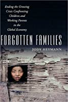 Forgotten Families: Ending the Growing Crisis Confronting Children and Working Parents in the Global Economy: Ending the Growing Crisis Confronting Children and Working Parents in the Global Economy
