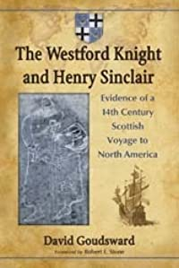 The Westford Knight and Henry Sinclair: Evidence of a 14th Century Scottish Voyage to North America