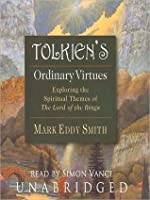 Tolkien's Ordinary Virtues: Exploring the Spiritual Themes of The Lord of the Rings