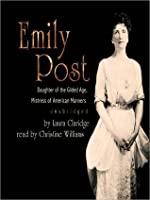 Emily Post: Daughter of the Gilded Age, Mistress of American Manners: Daughter of the Gilded Age, Mistress of American Manners