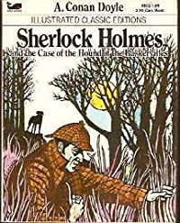 Sherlock Holmes and the Case of the Hound of the Baskervilles (Illustrated Classic Editions)
