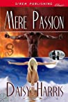 Mere Passion by Daisy Harris