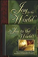 Joy to the World: The Stories Behind Your Favorite Christmas ...