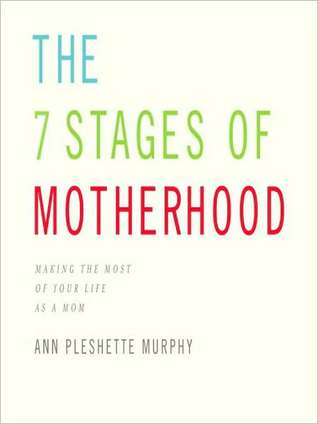 The 7 Stages of Motherhood: Loving Your Life without Losing Your Mind