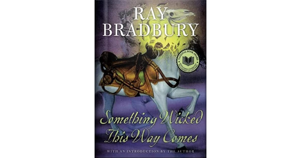 an analysis of something wicked this way comes by ray bradbury His only real punishment comes through lost time with will, something that readers know will change at the end of the story in addition to all of these characters, jim is also a malcontent, but in a very different way.