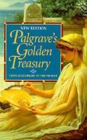 The Golden Treasury Of The Best Songs & Lyrical Poems In The English Language