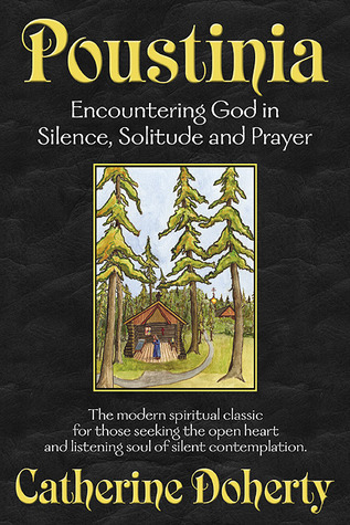Poustinia: Encountering God in Silence, Solitude and Prayer (Madonna House Classics Vol.1)