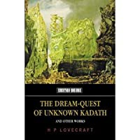 The Dream Quest of Unknown Kadath and Other Oneiric Works