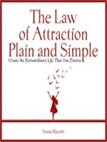 The Law of Attraction Plain and Simple: Create the Extraordinary Life That You Deserve
