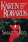 Shattered by Karen Robards