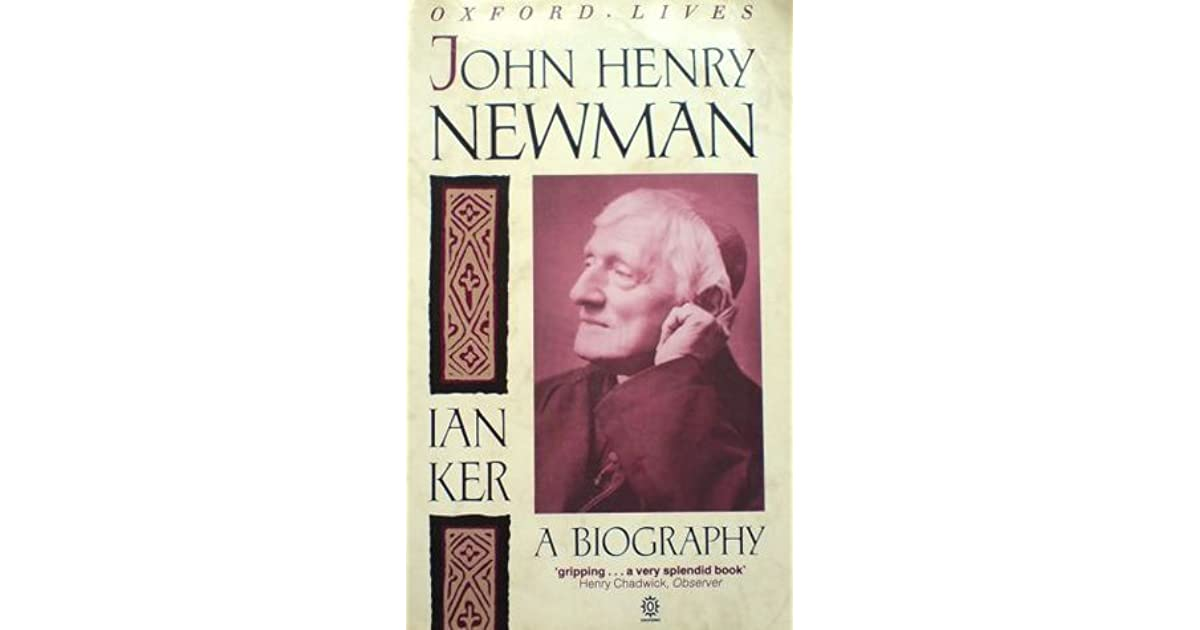 John Henry Newman A Biography By Ian Ker