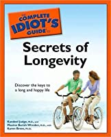 The Complete Idiot's Guide to the Secrets of Longevity