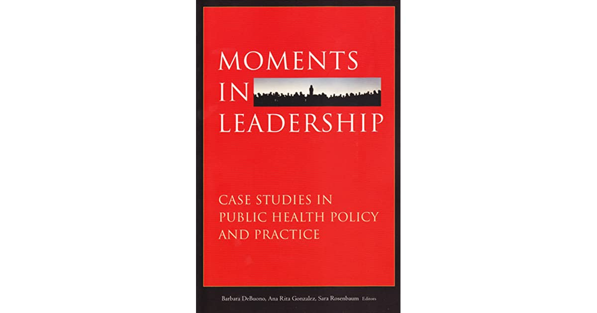 Moments In Leadership: Case Studies In Public Health Policy