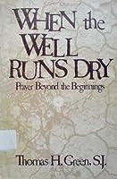 WHEN THE WELL RUNS DRY Prayer beyond the beginnings