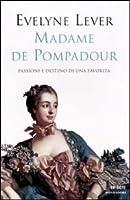 Madame de Pompadour. Passioni e destino di una favorita