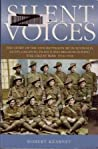 Silent Voices: The Story of the 10th Battalion AIF in Australia, Egypt, Gallipoli, France, and Belgium During the Great War 1914 - 1918