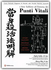 L'arte Sublime Ed Estrema Dei Punti Vitali: Kyusho (Punti Vitali), Dim Mak (Colpi Mortali), Dim Hsueh (Tocco Veleno)