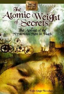 The Atomic Weight of Secrets or The Arrival of the Mysterious... by Eden Unger Bowditch
