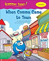 When Comma Came to Town (Grammar Tales)