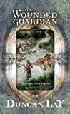 The Wounded Guardian (The Dragon Sword Histories, #1)