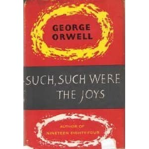such such were the joys Such, such were the joys is a long autobiographical essay by the english writer george orwell in the piece, orwell describes his experiences between the ages of.