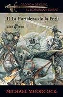 Crónicas de Elric, el Emperador Albino II: La Fortaleza de la Perla (Crónicas de Elric, #2)