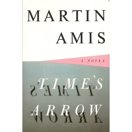 times arrow martin amis Martin amis this study guide chapter summaries, quotes, character analysis, themes, and more - everything you need to sharpen your knowledge of time's arrow.