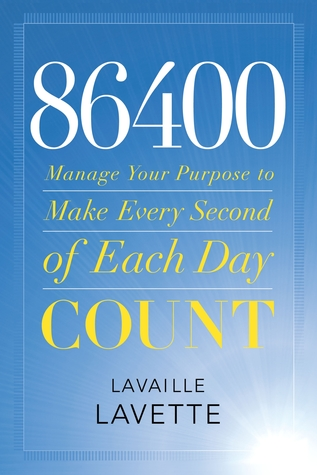 86400 Manage Your Purpose To Make Every Second Of Each Day Count By Lavaille Lavette