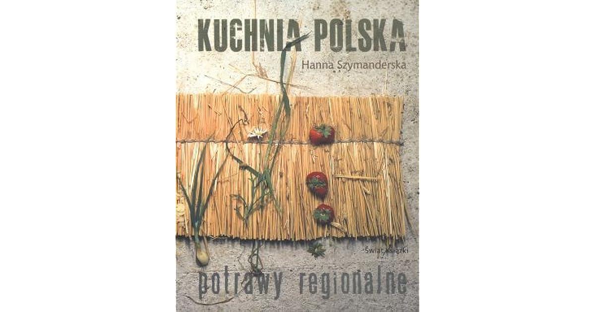 Kuchnia Polska Potrawy Regionalne By Hanna Szymanderska