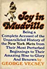 Joy In Mudville: Being a Complete Account of the Unparalleled History of the New York Mets From Their Most Perturbed Beginnings to Their Amazing Rise to Glory and Renown