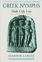 Greek Nymphs: Myth, Cult, Lore: Myth, Cult, Lore