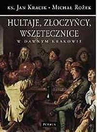 Hultaje, złoczyńcy, wszetecznice w dawnym Krakowie