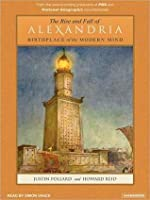 The Rise and Fall of Alexandria: Birthplace of the Modern Mind