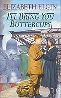 I'll Bring You Buttercups
