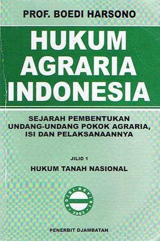 Hukum Agraria Indonesia: Sejarah Pembentukan Undang-Undang Pokok Agraria, Isi, Dan Pelaksanaannya