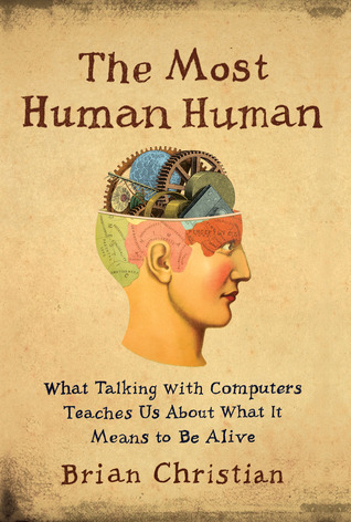 The Most Human Human What Talking with Computers Teaches Us About What It Means to Be Alive