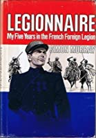 Legionnaire: My Five Years in the French Foreign Legion