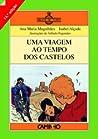 Uma Viagem ao Tempo dos Castelos by Ana Maria Magalhães