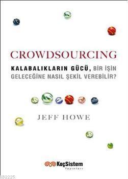 Crowdsourcing: Kalabalıkların Gücü Bir İşin Geleceğine Nasıl Şekil Verebilir?