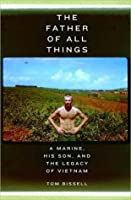 The Father of All Things: A Marine, His Son, and the Legacy of Vietnam