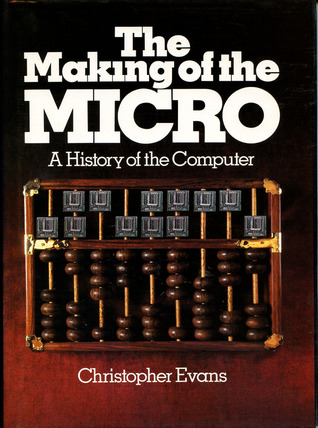 The Making of the Micro: A History of the Computer