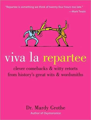 Viva la Repartee: Clever Comebacks and Witty Retorts from