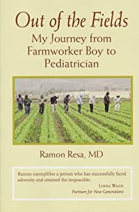 Out of the Fields: My Journey from Farmworker Boy to Pediatrician