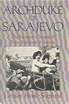 Archduke of Sarajevo: The Romance and Tragedy of Franz Ferdinand of Austria