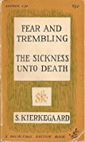 Fear and Trembling and The Sickness Unto Death