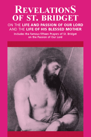 Revelations of St. Bridget: On the Life and Passion of Our Lord and the Life of His Blessed Mother