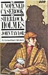 Unopened Casebook of Sherlock Holmes: Six Extraordinary Adventures